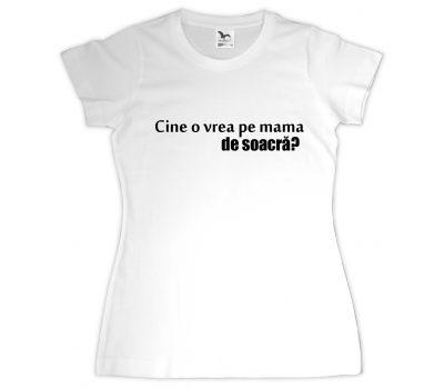 Tricou personalizat Cine o vrea pe mama de soacra?